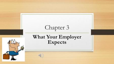 Chapter 3-What You Are Employer Expects What Your Employer Expects