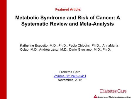 Metabolic Syndrome and Risk of Cancer: A Systematic Review and Meta-Analysis Featured Article: Katherine Esposito, M.D., Ph.D., Paolo Chiodini, Ph.D.,