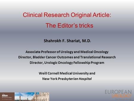 Clinical Research Original Article: The Editor's tricks Shahrokh F. Shariat, M.D. Associate Professor of Urology and Medical Oncology Director, Bladder.