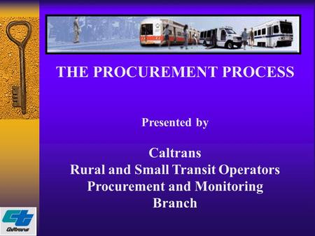 THE PROCUREMENT PROCESS Presented by Caltrans Rural and Small Transit Operators Procurement and Monitoring Branch.