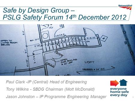 Safe by Design Group – PSLG Safety Forum 14 th December 2012 Paul Clark -IP (Central) Head of Engineering Tony Wilkins - SBDG Chairman (Mott McDonald)
