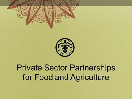 Private Sector Partnerships for Food and Agriculture.
