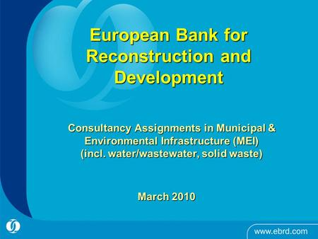 1 Consultancy Assignments in Municipal & Environmental Infrastructure (MEI) (incl. water/wastewater, solid waste) European Bank for Reconstruction and.