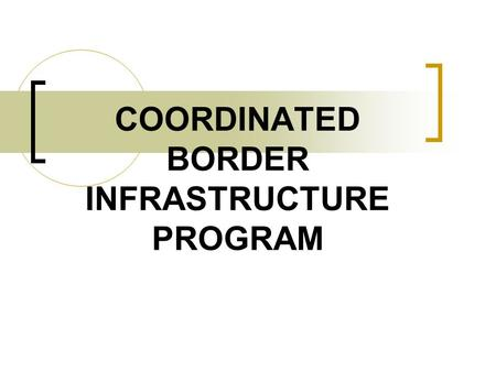 COORDINATED BORDER INFRASTRUCTURE PROGRAM. SAFETEA-LU Signed August 10, 2005 Created CBI program from Border/Corridor discretionary program from TEA-21.