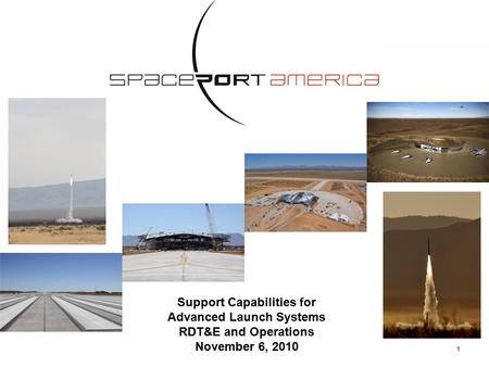 1 Support Capabilities for Advanced Launch Systems RDT&E and Operations November 6, 2010.