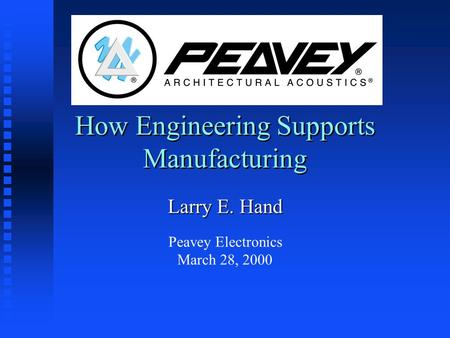 How Engineering Supports Manufacturing Larry E. Hand Peavey Electronics March 28, 2000.