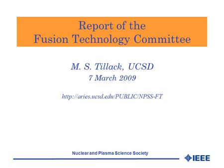 Nuclear and Plasma Science Society Report of the Fusion Technology Committee M. S. Tillack, UCSD 7 March 2009