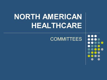 NORTH AMERICAN HEALTHCARE COMMITTEES. POLICY Facility shall have at least the following committees: Resident Care Infection Control Pharmaceutical Quality.