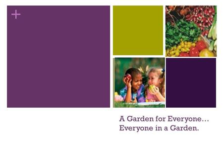 + A Garden for Everyone… Everyone in a Garden.. + What is a Victory Garden? Victory Gardens were created during World War 1 and World War 2 as a way to.