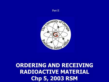 ORDERING AND RECEIVING RADIOACTIVE MATERIAL Chp 5, 2003 RSM Part II.