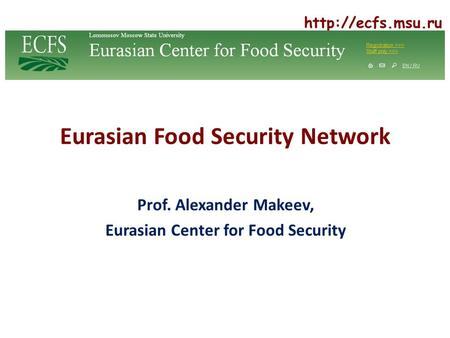 Eurasian Food Security Network Prof. Alexander Makeev, Eurasian Center for Food Security