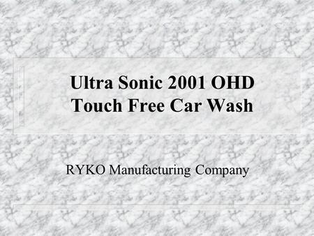 Ultra Sonic 2001 OHD Touch Free Car Wash RYKO Manufacturing Company.