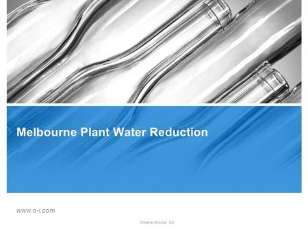 Www.o-i.com Owens-Illinois, Inc. Melbourne Plant Water Reduction.