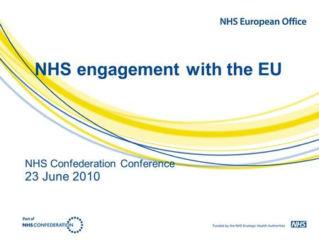 NHS engagement with the EU NHS Confederation Conference 23 June 2010.
