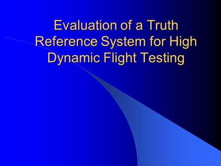 Evaluation of a Truth Reference System for High Dynamic Flight Testing.