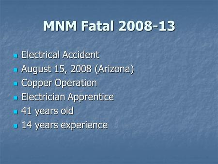 MNM Fatal 2008-13 Electrical Accident Electrical Accident August 15, 2008 (Arizona) August 15, 2008 (Arizona) Copper Operation Copper Operation Electrician.