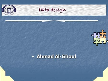 - Ahmad Al-Ghoul Data design. 2 learning Objectives Explain data design concepts and data structures Explain data design concepts and data structures.