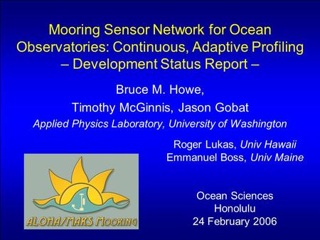 Mooring Sensor Network for Ocean Observatories: Continuous, Adaptive Profiling – Development Status Report – Bruce M. Howe, Timothy McGinnis, Jason Gobat.