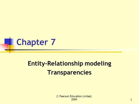 © Pearson Education Limited, 20041 Chapter 7 Entity-Relationship modeling Transparencies.