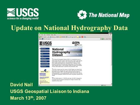 David Nail USGS Geospatial Liaison to Indiana March 13 th, 2007 Update on National Hydrography Data.