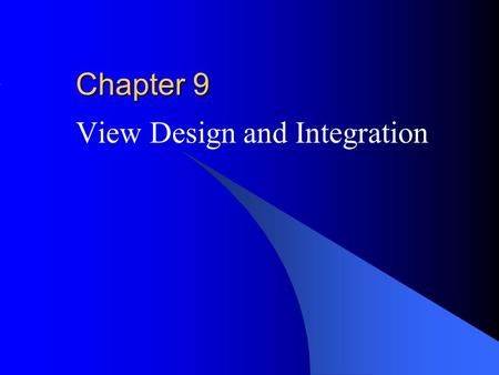 Chapter 9 View Design and Integration. © 2001 The McGraw-Hill Companies, Inc. All rights reserved. McGraw-Hill/Irwin Outline Motivation for view design.