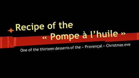 One of the thirteen desserts of the « Provençal » Christmas eve Recipe of the « Pompe à l'huile »