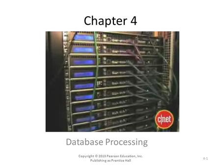 Chapter 4 Database Processing Copyright © 2013 Pearson Education, Inc. Publishing as Prentice Hall 4-1.