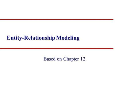 Entity-Relationship Modeling Based on Chapter 12.