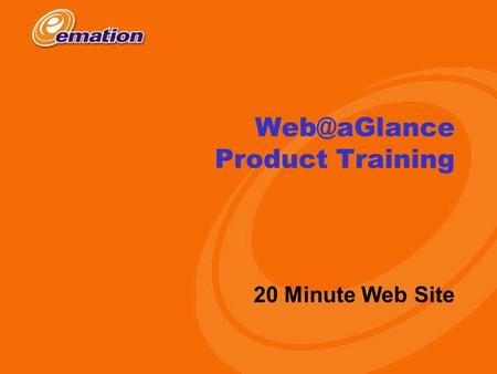 Copyright 2000 eMation Product Training 20 Minute Web Site.