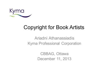 Copyright for Book Artists Ariadni Athanassiadis Kyma Professional Corporation CBBAG, Ottawa December 11, 2013.