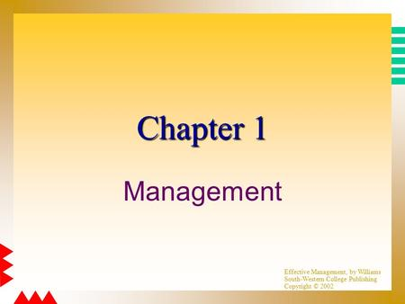 Effective Management, by Williams South-Western College Publishing Copyright © 2002 Chapter 1 Management.