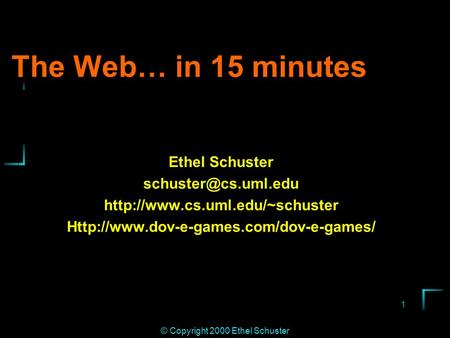 1 © Copyright 2000 Ethel Schuster The Web… in 15 minutes Ethel Schuster