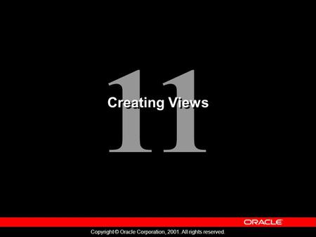 11 Copyright © Oracle Corporation, 2001. All rights reserved. Creating Views.