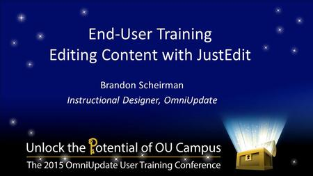 End-User Training Editing Content with JustEdit Brandon Scheirman Instructional Designer, OmniUpdate.