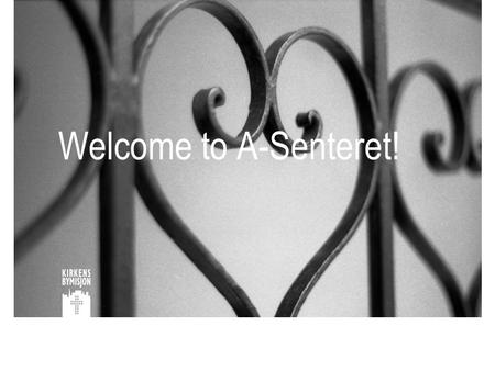 Welcome to A-Senteret!. A-Senteret 13 september 2013E.S.Hubbuck/A.Ekberg Part of «The City Mission », founded in 1855 CM: running 40 different projects,