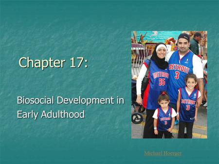 Chapter 17: Biosocial Development in Early Adulthood Michael Hoerger.
