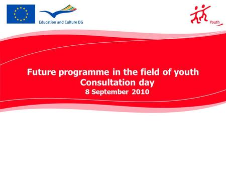 Future programme in the field of youth Consultation day 8 September 2010.