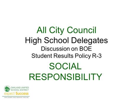 All City Council High School Delegates Discussion on BOE Student Results Policy R-3 SOCIAL RESPONSIBILITY.