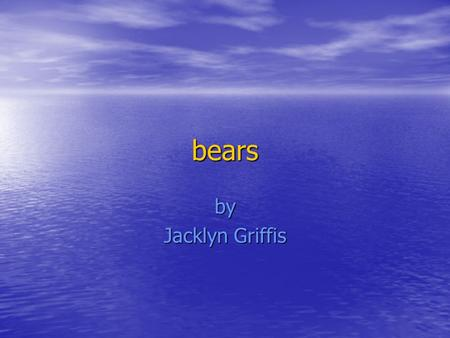 Bears by Jacklyn Griffis. Contents Contents What are bears? Slide - 3 What are bears? Slide - 3 Male & female polar bears. Slide – 4 Male & female polar.