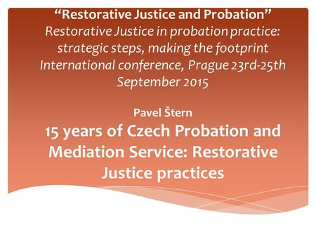 """Restorative Justice and Probation"" Restorative Justice in probation practice: strategic steps, making the footprint International conference, Prague 23rd-25th."