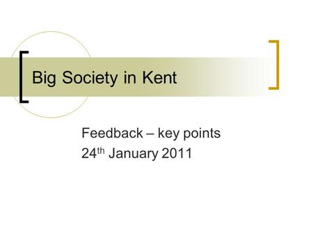 Big Society in Kent Feedback – key points 24 th January 2011.