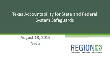 August 18, 2015 Net 3 Texas Accountability for State and Federal System Safeguards.