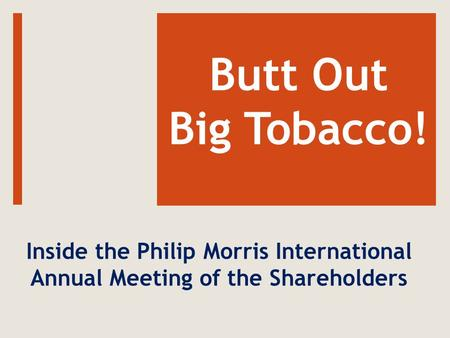 Butt Out Big Tobacco! Inside the Philip Morris International Annual Meeting of the Shareholders.