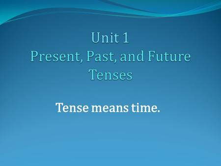Unit 1 Present, Past, and Future Tenses