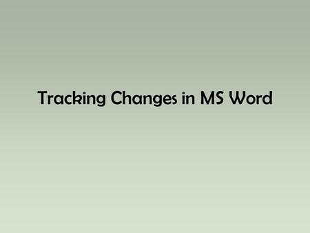Tracking Changes in MS Word. Track Changes Allows you to keep track of the changes you make to a document Extremely helpful when more than one person.