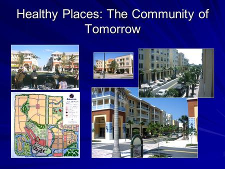 Healthy Places: The Community of Tomorrow. USA Population 2000 –275 million people –Median age: 35.8 yrs 2030 –351 million people –Median age: 39 yrs.