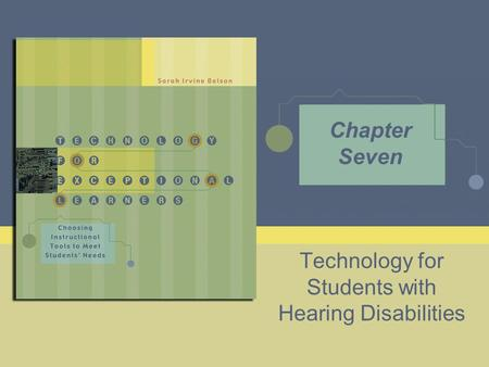 Technology for Students with Hearing Disabilities Chapter Seven.