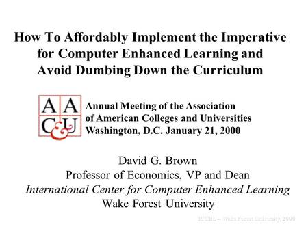 How To Affordably Implement the Imperative for Computer Enhanced Learning and Avoid Dumbing Down the Curriculum David G. Brown Professor of Economics,