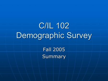 C/IL 102 Demographic Survey Fall 2005 Summary. Basic Word Processing (Create, store, spell check) Very Poor 0 Poor0 Average7 Good20 Excellent26 533.36.
