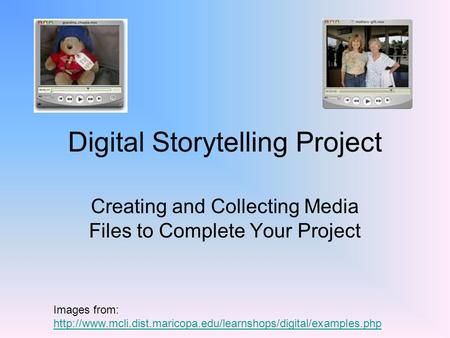 Digital Storytelling Project Creating and Collecting Media Files to Complete Your Project Images from: